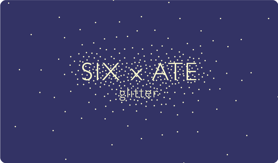 SIX x ATE: Glitter logo by Christina Lee.