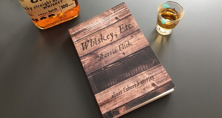 Whiskey, Etc,, Sherrie Flick's  short short story collection due for release in March.
